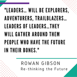 """LEADERS… WILL BE EXPLORERS, ADVENTURERS, TRAILBLAZERS… LEADERS OF LEADERS…THEY WILL GATHER AROUND THEM PEOPLE WHO HAVE..."
