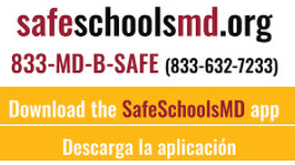 safeschoolsmd.org  833-MD-B-SAFE - 833-632 - 7288 download the safeschoolsmd app Descarga la aploicacion