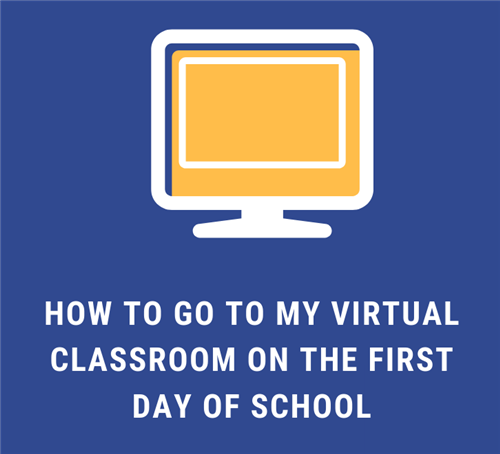 how to go to my virtual classroom on the first day of school