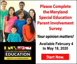 Please complete the Maryland Special Education Parent Involvement Survey.  Your opinion matters!  Available February 4 to May 18, 2020