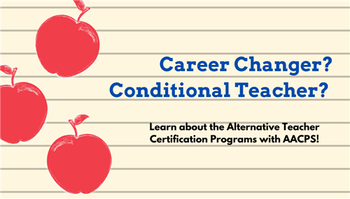 Career Changer?  Conditional Teacher?  Learn about the Alternative Teacher Certification Programs with AACPS!