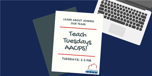 Learn about joining our team: Teach Tuesdays AACPS!  Tuesday 2-3 PM